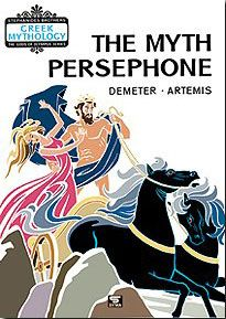 THE MYTH OF PERSEPHONE (DEMETER-ARTEMIS)