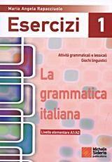 LA GRAMMATICA ITALIANA ESERCIZI 1 LIVELLO ELEMENTARE A1/A2