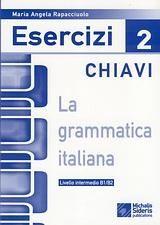 LA GRAMMATICA ITALIANA ESERCIZI 2 CHIAVI LIVELLO INTERMEDIO B1/B2