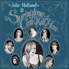 JOLIE HOLLAND SPRINGTIME CAN KILL YOU CD
