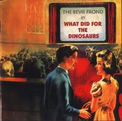 BEVIS FROND THE WHAT DID FOR THE DINOSAURS CD