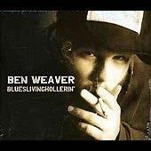 BEN WEAVER BLUESLIVINHOLLERIN' CD