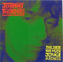 JOHNNY THUNDERS TOO MUCH JUNKIE BUSINESS CD