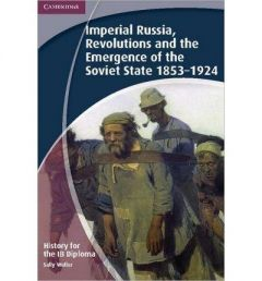 IMPERIAL RUSSIA REVOLUTIONS AND THE EMERGENCE OF THE SOVIT STATE 1853 1924