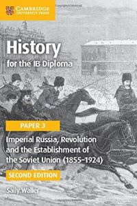 HISTORY FOR THE IB DIPLOMA PAPER 3 IMPERIAL RUSSIA AND THE ESTABLISHMENT OF THE SOVIET UNION