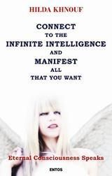 CONNECT TO THE INFINITE INTELLIGENCE AND MANIFEST ALL THAT YOU WANT