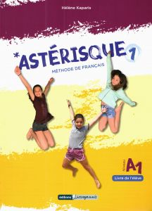 ASTERISQUE 1 METHODE DE FRANCAIS A1